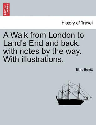A Walk from London to Land's End and Back, with Notes by the Way. with Illustrations.