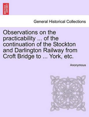 Observations on the Practicability ... of the Continuation of the Stockton and Darlington Railway from Croft Bridge to ... York, Etc.