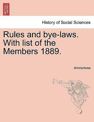 Rules and Bye-Laws. with List of the Members 1889.
