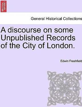 A Discourse on Some Unpublished Records of the City of London.