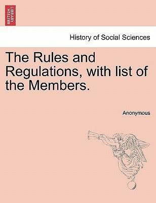 The Rules and Regulations, with List of the Members.