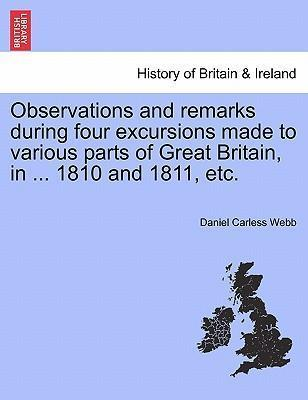 Observations and Remarks During Four Excursions Made to Various Parts of Great Britain, in ... 1810 and 1811, Etc.