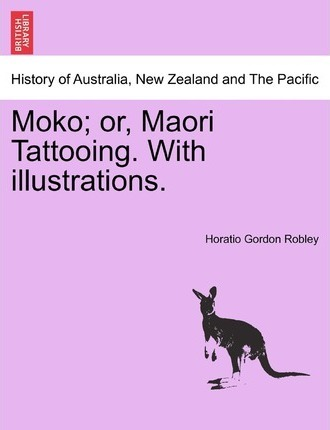 Moko; Or, Maori Tattooing. with Illustrations.