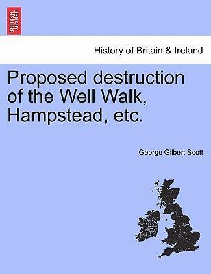 Proposed Destruction of the Well Walk, Hampstead, Etc.