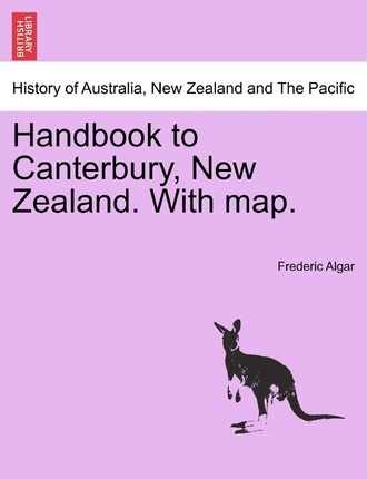 Handbook to Canterbury, New Zealand. with Map.