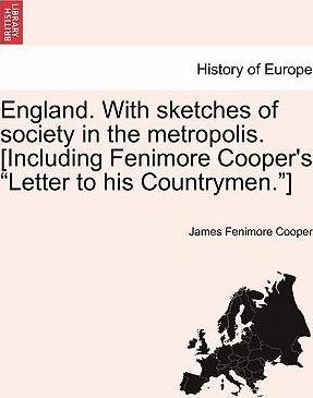 """England. with Sketches of Society in the Metropolis. [Including Fenimore Cooper's """"Letter to His Countrymen.""""]"""