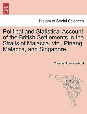 Political and Statistical Account of the British Settlements in the Straits of Malacca, Viz., Pinang, Malacca, and Singapore.
