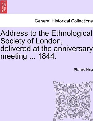 Address to the Ethnological Society of London, Delivered at the Anniversary Meeting ... 1844.