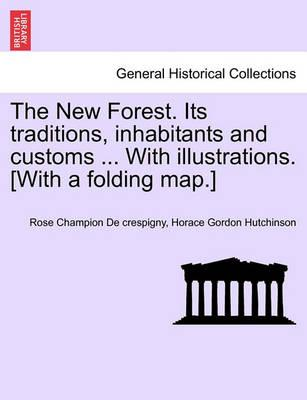 The New Forest. Its Traditions, Inhabitants and Customs ... with Illustrations. [With a Folding Map.]