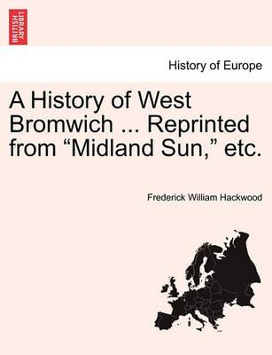 A History of West Bromwich ... Reprinted from Midland Sun, Etc.