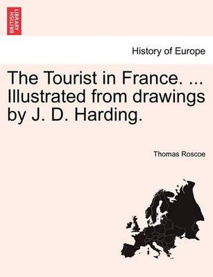 The Tourist in France. ... Illustrated from Drawings by J. D. Harding.