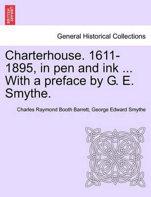 Charterhouse. 1611-1895, in Pen and Ink ... with a Preface by G. E. Smythe.