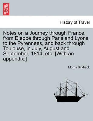 Notes on a Journey Through France, from Dieppe Through Paris and Lyons, to the Pyrennees, and Back Through Toulouse, in July, August and September, 1814, Etc. [With an Appendix.] Fifth Edition.