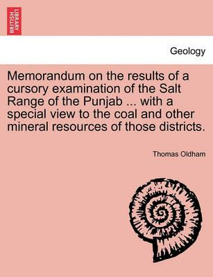 Memorandum on the Results of a Cursory Examination of the Salt Range of the Punjab ... with a Special View to the Coal and Other Mineral Resources of Those Districts.