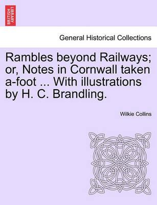 Rambles Beyond Railways; Or, Notes in Cornwall Taken A-Foot ... with Illustrations by H. C. Brandling.