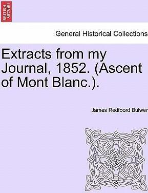 Extracts from My Journal, 1852. (Ascent of Mont Blanc.).