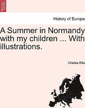A Summer in Normandy with My Children ... with Illustrations.