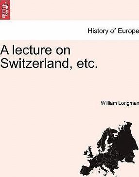 A Lecture on Switzerland, Etc.