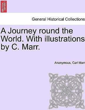 A Journey Round the World. with Illustrations by C. Marr.