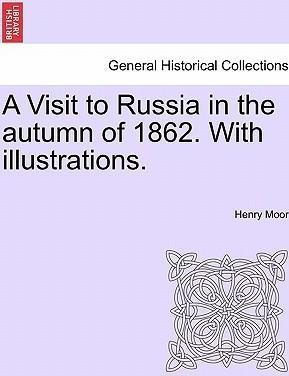 A Visit to Russia in the Autumn of 1862. with Illustrations.