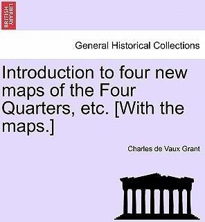 Introduction to Four New Maps of the Four Quarters, Etc. [With the Maps.]