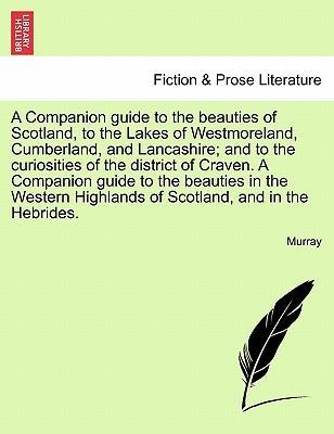 A Companion Guide to the Beauties of Scotland, to the Lakes of Westmoreland, Cumberland, and Lancashire; And to the Curiosities of the District of Craven.Vol. II, Second Edition