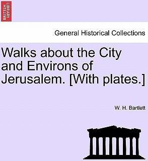 Walks about the City and Environs of Jerusalem. [With Plates.]