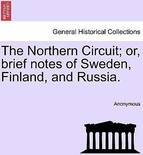 The Northern Circuit; Or, Brief Notes of Sweden, Finland, and Russia.