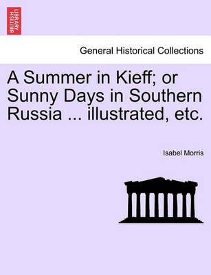 A Summer in Kieff; Or Sunny Days in Southern Russia ... Illustrated, Etc.