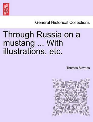 Through Russia on a Mustang ... with Illustrations, Etc.