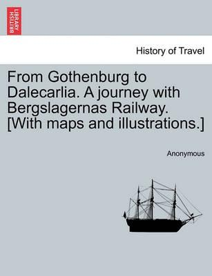 From Gothenburg to Dalecarlia. a Journey with Bergslagernas Railway. [With Maps and Illustrations.]