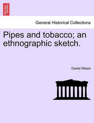 Pipes and Tobacco; An Ethnographic Sketch.
