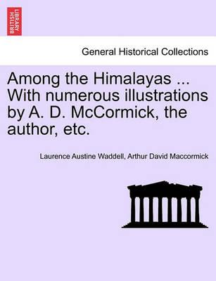 Among the Himalayas ... with Numerous Illustrations by A. D. McCormick, the Author, Etc.