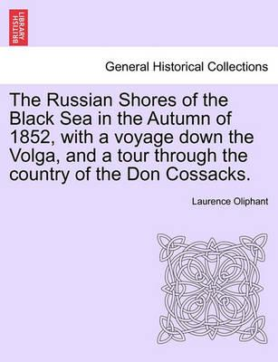 The Russian Shores of the Black Sea in the Autumn of 1852, with a Voyage Down the Volga, and a Tour Through the Country of the Don Cossacks.