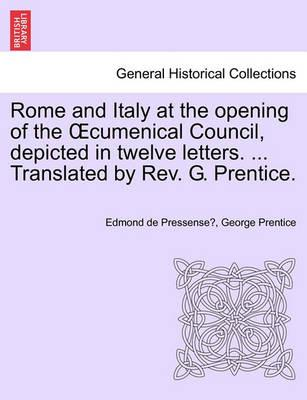 Rome and Italy at the Opening of the Cumenical Council, Depicted in Twelve Letters. ... Translated by REV. G. Prentice.