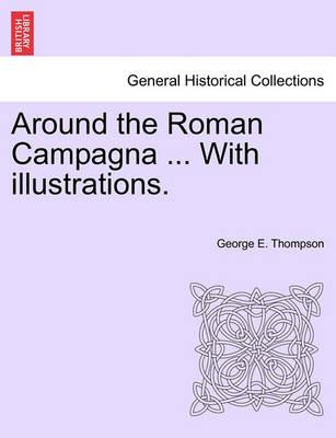 Around the Roman Campagna ... with Illustrations.