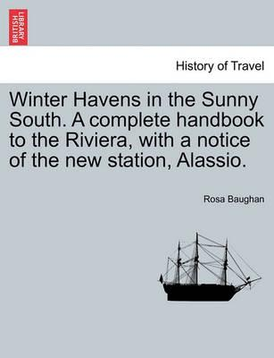 Winter Havens in the Sunny South. a Complete Handbook to the Riviera, with a Notice of the New Station, Alassio.