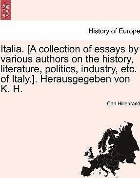 Italia. [A Collection of Essays by Various Authors on the History, Literature, Politics, Industry, Etc. of Italy.]. Herausgegeben Von K. H.