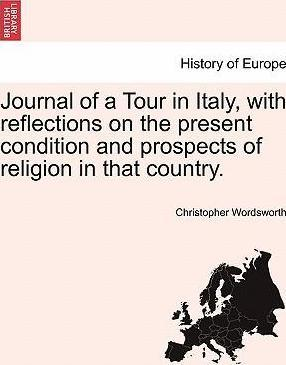 Journal of a Tour in Italy, with Reflections on the Present Condition and Prospects of Religion in That Country.