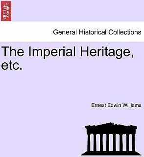 The Imperial Heritage, Etc.