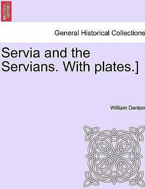 Servia and the Servians. with Plates.]