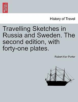 Travelling Sketches in Russia and Sweden. the Second Edition, with Forty-One Plates. Vol. I, the Second Edition