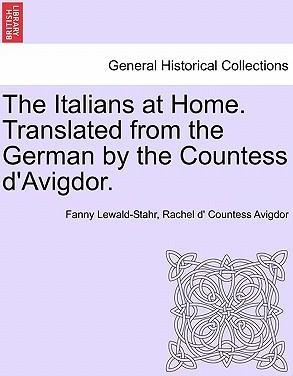 The Italians at Home. Translated from the German by the Countess D'Avigdor.