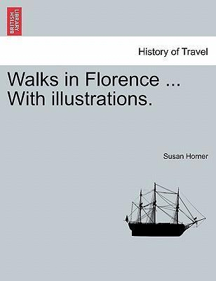 Walks in Florence ... with Illustrations.
