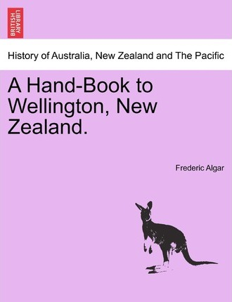 A Hand-Book to Wellington, New Zealand.