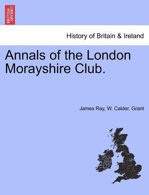 Annals of the London Morayshire Club.