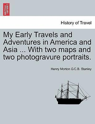 My Early Travels and Adventures in America and Asia ... with Two Maps and Two Photogravure Portraits.