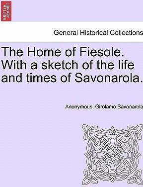The Home of Fiesole. with a Sketch of the Life and Times of Savonarola.