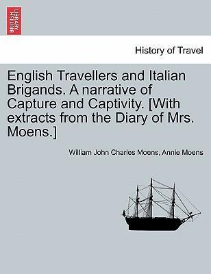 English Travellers and Italian Brigands. a Narrative of Capture and Captivity. [With Extracts from the Diary of Mrs. Moens.]