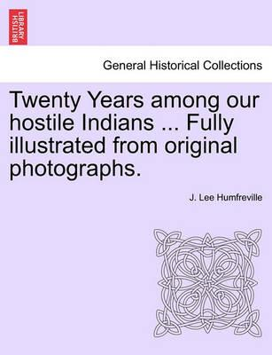 Twenty Years Among Our Hostile Indians ... Fully Illustrated from Original Photographs.